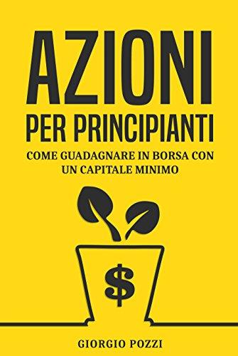 Azioni per principianti: Come guadagnare in borsa con un capitale minimo