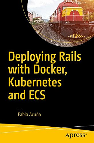Deploying Rails with Docker, Kubernetes and ECS por Pablo Acuña
