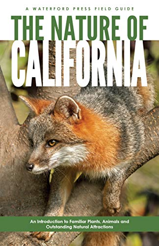 The Nature of California: An Introduction to Familiar Plants, Animals & Outstanding Natural Attractions (Waterford Press Field Guides) Waterford Park