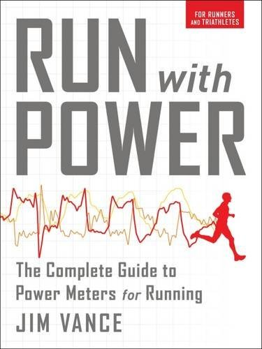 Run with Power: The Complete Guide to Power Meters for Running por Jim Vance