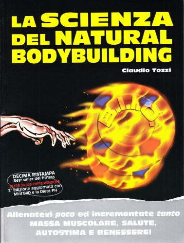 La scienza del natural bodybuilding. Allenatevi poco ed incrementate tanto massa muscolare, salute, autostima e benessere por Claudio Tozzi