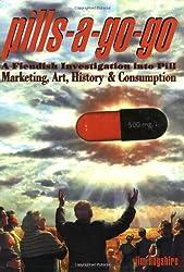 Pills a Go Go: Fiendish Investigation into Pill Marketing, Art, History, and Consumption