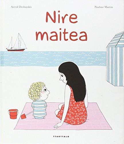 Nire maitea (Album ilustratua) por Astrid Desbordes