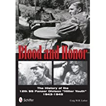 Blood and Honor: The History of the 12th SS Panzer Division Hitler Youth by Craig W.H. Luther (2012-10-28)