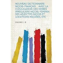 Nouveau Dictionnaire Nicois-Francais ... Avec La Conjugaison Des Verbes Irreguliers Nicois, Feminin Des Adjectifs Nicois Et Locutions Nicoises, Etc