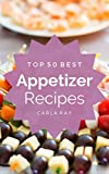 Appetizers: Top 50 Best Appetizer Recipes – The Quick, Easy, & Delicious Everyday Cookbook! (English Edition)