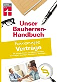 Bauherren-Praxismappe Verträge: Mit Vertragschecks und Musterschreiben: Architekten, Bauträger, Handwerker, Behörden... (Unser Bauherren-Handbuch Praxismappen)