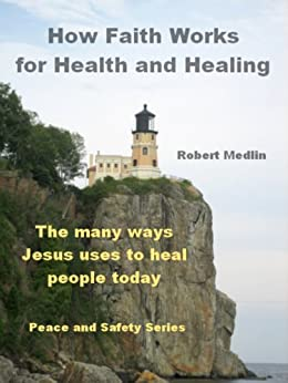 How Faith Works for Health and Healing: The many ways Jesus uses to heal people today (English Edition) par [Medlin, Robert]