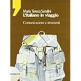 L'italiano in viaggio. Comunicazione e strumenti. Per le Scuole superiori
