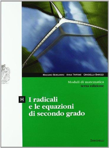 Moduli di matematica. Modulo H: I radicali e le equazioni di secondo grado. Con espansione online. Per le Scuole superiori