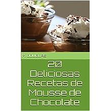 20 Deliciosas Recetas de Mousse de Chocolate (Spanish Edition)