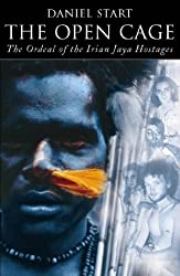 The Open Cage: The Ordeal of The Irian Jaya Hostages by Daniel Start (1997-01-01)