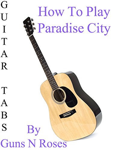 How To Play Paradise City By Guns N' Roses - Guitar Tabs [OV] - And Guns Roses Tab