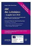 ABC des Lohnbüros Ausgabe Juni 2016: Lohn- und Gehaltsabrechnung 2015 von A-Z. Lohnsteuer. Sozialversicherung. Mit Beiträgen zum Arbeitsrecht