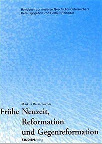 Frühe Neuzeit, Reformation und Gegenreformation (Handbuch zur neueren Geschichte Österreichs)