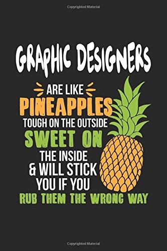 Graphic Designers Are Like Pineapples. Tough On The Outside Sweet On The Inside: Grafikdesigner Ananas Notizbuch/Tagebuch/Heft mit Karierten Seiten. ... Planer für Termine oder To-Do-Liste.