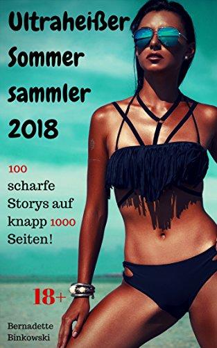 Ultraheißer Sommersammler 2018: 100 scharfe Storys auf knapp 1000 Seiten!