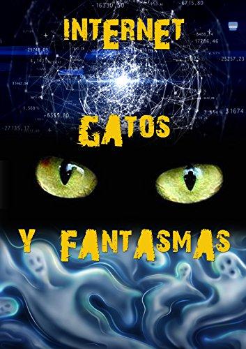 Internet, gatos y fantasmas por José Javier Monroy Vesperinas