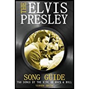 The Elvis Presley Song Guide: 758 Songs By The King Of Rock & Roll