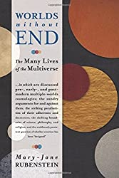 Worlds without End: The Many Lives of the Multiverse by Mary-jane Rubenstein (2014-03-07)