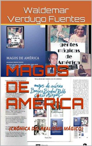 MAGOS DE AMÉRICA: (Crónica del Realismo Mágico) por Waldemar Verdugo Fuentes