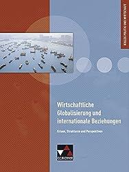 Kolleg Politik und Wirtschaft - Baden-Württemberg / Kolleg Politik und Wirtschaft - neu / Wirtschaftliche Globalisierung: Unterrichtswerk für die Oberstufe / Krisen, Strukturen und Perspektiven