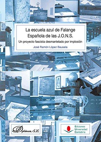 Escuela azul de Falange Española de las J.O.N.S.: Un proyecto fascista desmantel (Historia) por José Ramón López Bausela