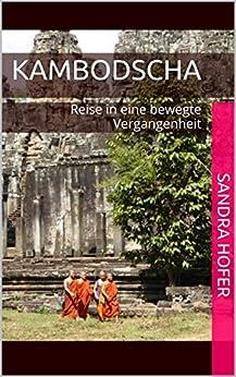 Kambodscha: Reise in eine bewegte Vergangenheit (German Edition) by [Hofer, Sandra]