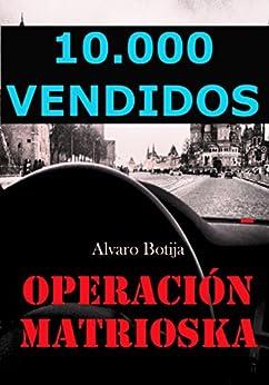 Operación Matrioska: Finalista Premios Eriginal Books 2017: Mejor novela Policíaca, de Suspense o Thrillers (Spanish Edition) par [Botija, Alvaro]
