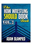 The How Wrestling Should Book Book Vol. 2 (The How Wrestling Should Book Books) (English Edition)