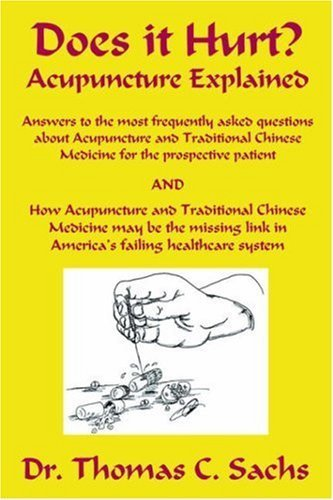 Does It Hurt? Acupuncture Explained: Answers to the Most Frequently Asked Questions about Acupuncture and Traditional Chinese Medicine by Thomas C. Sachs (2006-07-15)