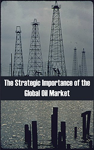 the-strategic-importance-of-the-global-oil-market-english-edition
