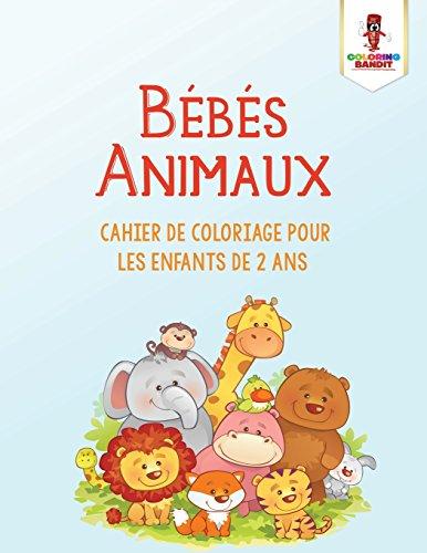 Bbs Animaux : Cahier de Coloriage Pour les Enfants de 2 Ans