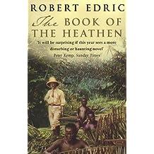 The Book Of The Heathen by Robert Edric (2001-07-02)