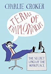 Terms of Employment: The secret lingo of the workplace by Charlie Croker (2012-10-25)