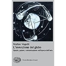 L'invenzione del globo: Spazio, potere, comunicazione nell'epoca dell'aria (Italian Edition)