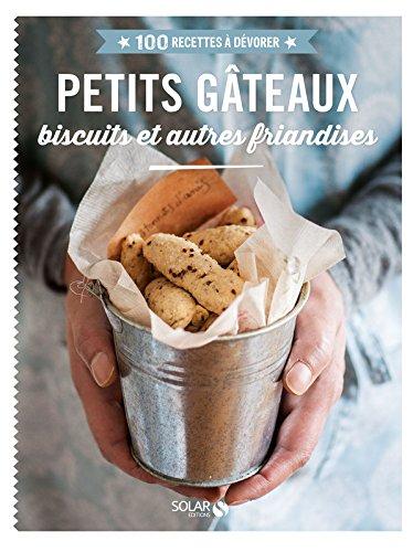 Petits gâteaux, biscuits et autres friandises - 100 recettes à dévorer par Estérelle Payany