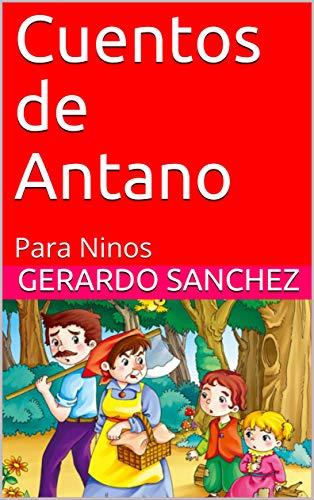 Cuentos de Antano: Para Ninos por Gerardo Sanchez