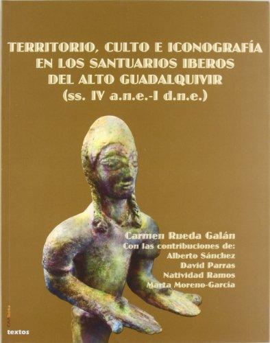 Territorio, culto e iconografía en los santuarios iberos del alto guadalquivir : s. IV a.n.e.-I d.n.e