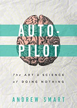 Autopilot: The Art and Science of Doing Nothing by [Smart, Andrew]