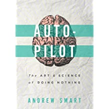 Autopilot: The Art and Science of Doing Nothing (English Edition)