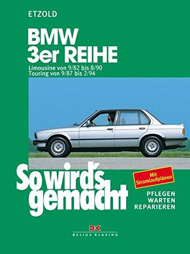 Preisvergleich Produktbild BMW 3er Limousine von 9/82 bis 8/90: Touring von 9/87 bis 2/94, So wird's gemacht - Band 58 (Print on demand)