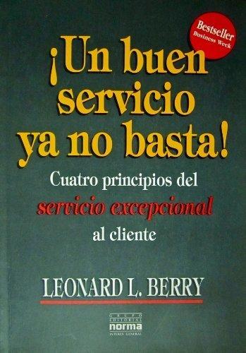 Un buen servicio ya no basta: Cuatro principios del servicio excepcional al cliente (Spanish Edition) by Leonard L. Berry (1998-02-04)