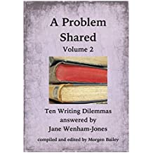 A Problem Shared - Volume Two: Ten Writing Dilemmas answered by Jane Wenham-Jones
