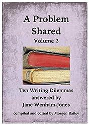 A Problem Shared - Volume Two: Ten Writing Dilemmas answered by Jane Wenham-Jones