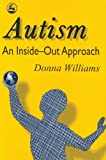 Image de Autism: An Inside-Out Approach: An Innovative Look at the 'Mechanics' of 'Autism' and its Developmental 'Cousins'