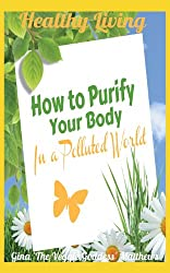 Healthy Living: How to Purify Your Body in a Polluted World: Healthy Living Book