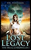 Lost Legacy (The Skull Chronicles Book 1) by D K Henderson
