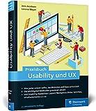 Praxisbuch Usability und UX: Bewährte Usability- und UX-Methoden praxisnah erklärt (Ausgabe 2019)