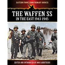 The Waffen SS - In the East 1943-1945 (Eastern Front From Primary Sources) (English Edition)